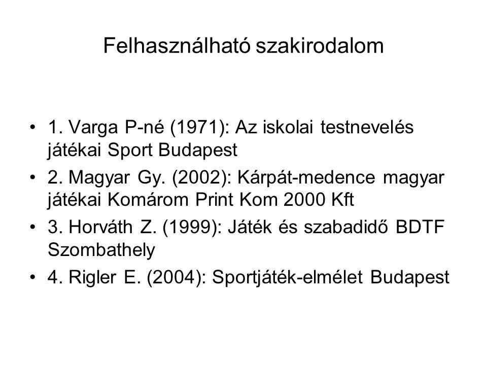 Felhasználható szakirodalom 1. Varga P-né (1971): Az iskolai testnevelés játékai Sport Budapest 2.