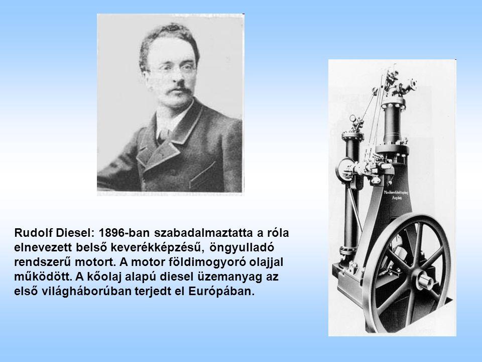 Rudolf Diesel: 1896-ban szabadalmaztatta a róla elnevezett belső keverékképzésű, öngyulladó rendszerű motort.