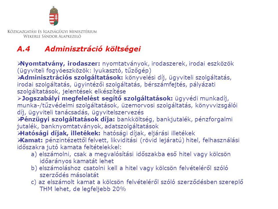 A.4 Adminisztráció költségei  Nyomtatvány, irodaszer: nyomtatványok, irodaszerek, irodai eszközök (ügyviteli fogyóeszközök: lyukasztó, tűzőgép)  Adm