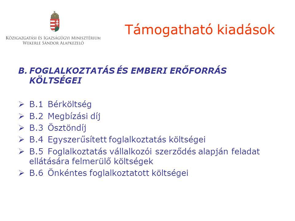 Támogatható kiadások B.FOGLALKOZTATÁS ÉS EMBERI ERŐFORRÁS KÖLTSÉGEI  B.1 Bérköltség  B.2Megbízási díj  B.3Ösztöndíj  B.4Egyszerűsített foglalkozta