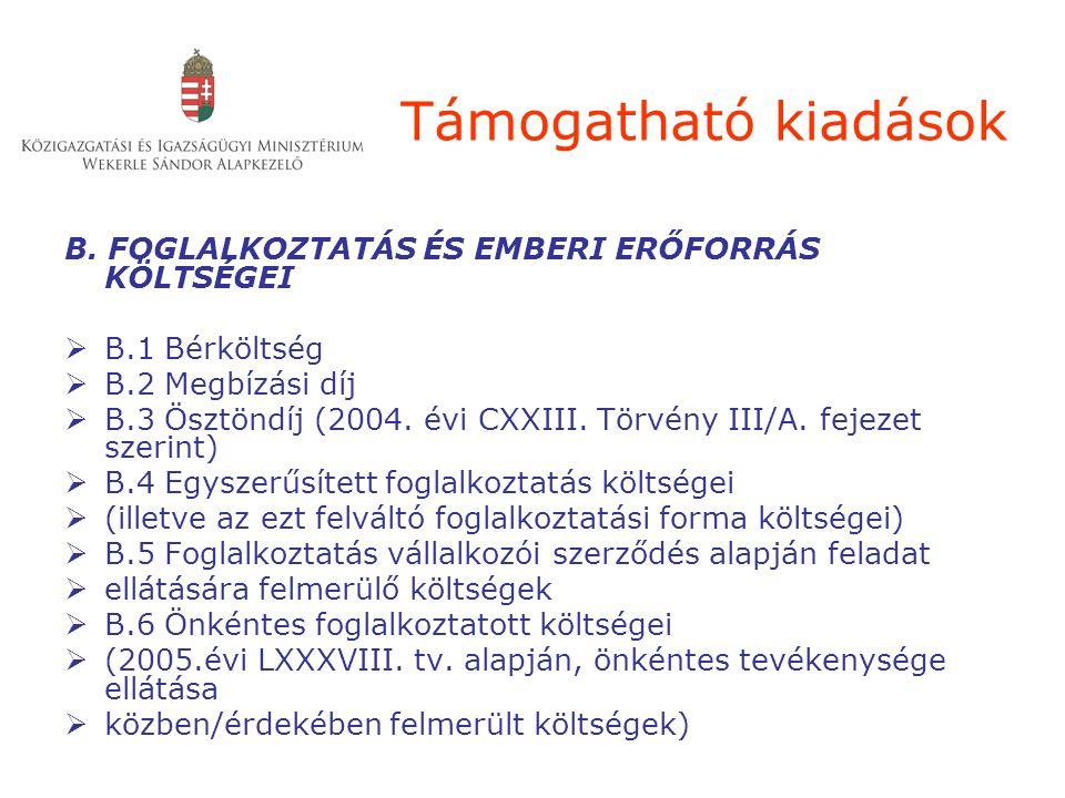 Támogatható kiadások B. FOGLALKOZTATÁS ÉS EMBERI ERŐFORRÁS KÖLTSÉGEI  B.1 Bérköltség  B.2 Megbízási díj  B.3 Ösztöndíj (2004. évi CXXIII. Törvény I