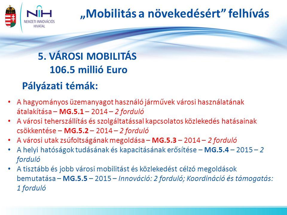 """""""Mobilitás a növekedésért"""" felhívás 5. VÁROSI MOBILITÁS 106.5 millió Euro Pályázati témák: A hagyományos üzemanyagot használó járművek városi használa"""