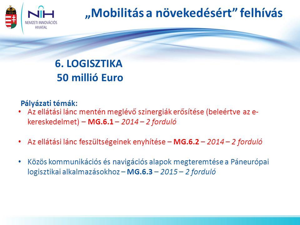 """""""Mobilitás a növekedésért"""" felhívás 6. LOGISZTIKA 50 millió Euro Pályázati témák: Az ellátási lánc mentén meglévő szinergiák erősítése (beleértve az e"""