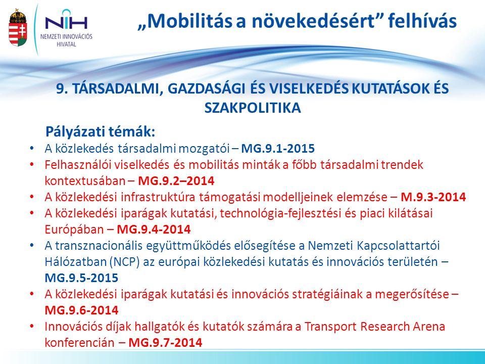 """""""Mobilitás a növekedésért"""" felhívás 9. TÁRSADALMI, GAZDASÁGI ÉS VISELKEDÉS KUTATÁSOK ÉS SZAKPOLITIKA Pályázati témák: A közlekedés társadalmi mozgatói"""