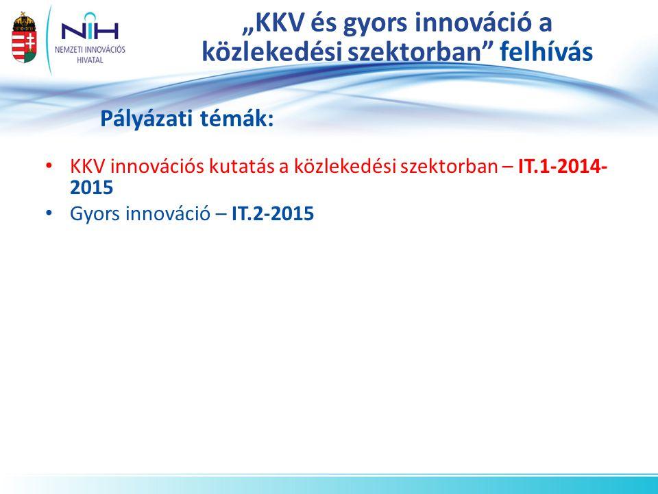"""""""KKV és gyors innováció a közlekedési szektorban felhívás KKV innovációs kutatás a közlekedési szektorban – IT.1-2014- 2015 Gyors innováció – IT.2-2015 Pályázati témák:"""