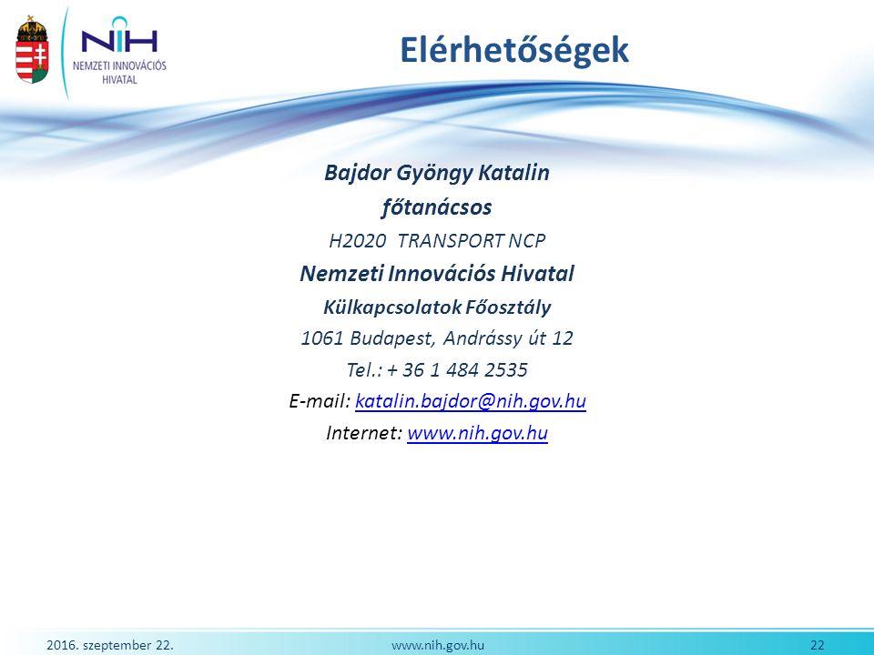 2016. szeptember 22. 22www.nih.gov.hu Elérhetőségek Bajdor Gyöngy Katalin főtanácsos H2020 TRANSPORT NCP Nemzeti Innovációs Hivatal Külkapcsolatok Főo