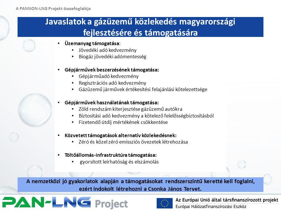 A PANNON-LNG Projekt összefoglalója Javaslatok a gázüzemű közlekedés magyarországi fejlesztésére és támogatására A nemzetközi jó gyakorlatok alapján a támogatásokat rendszerszintű keretté kell foglalni, ezért indokolt létrehozni a Csonka János Tervet.