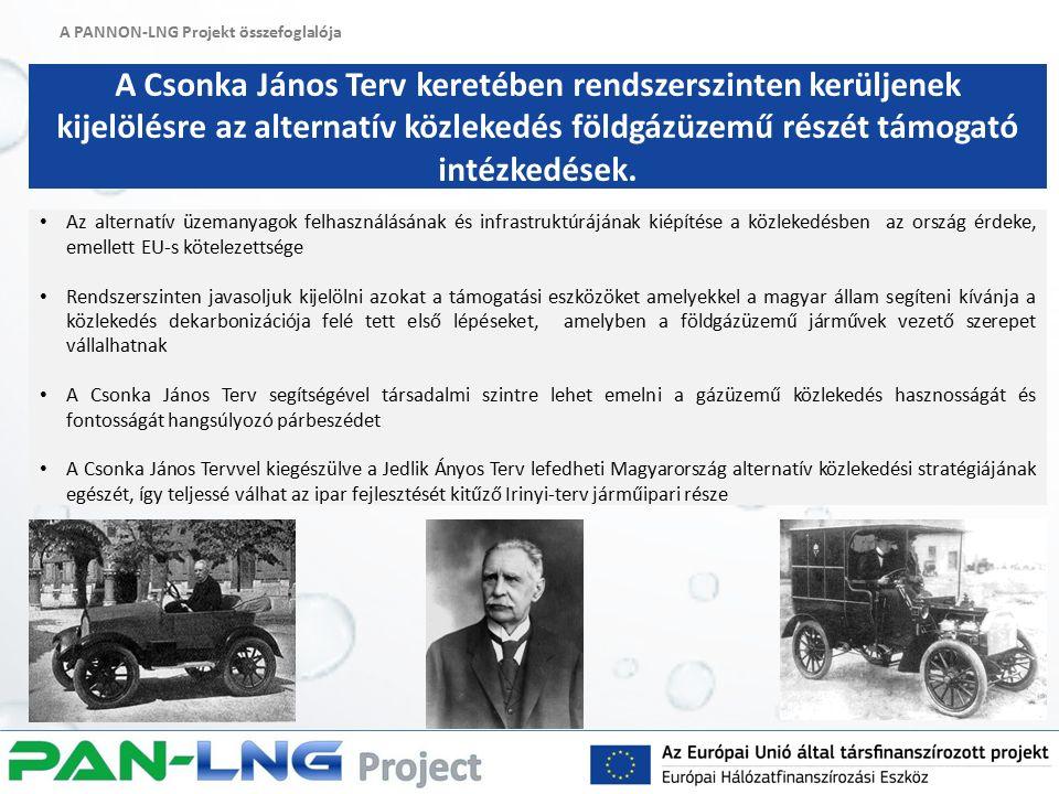 A PANNON-LNG Projekt összefoglalója A Csonka János Terv keretében rendszerszinten kerüljenek kijelölésre az alternatív közlekedés földgázüzemű részét támogató intézkedések.