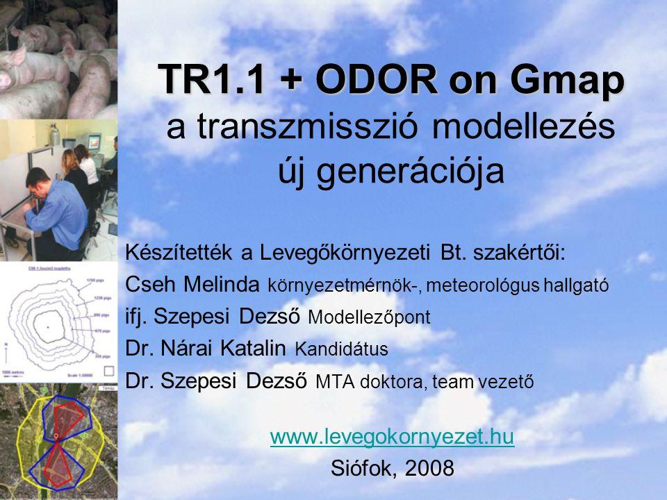 TR1.1 + ODOR on Gmap TR1.1 + ODOR on Gmap a transzmisszió modellezés új generációja Készítették a Levegőkörnyezeti Bt. szakértői: Cseh Melinda környez