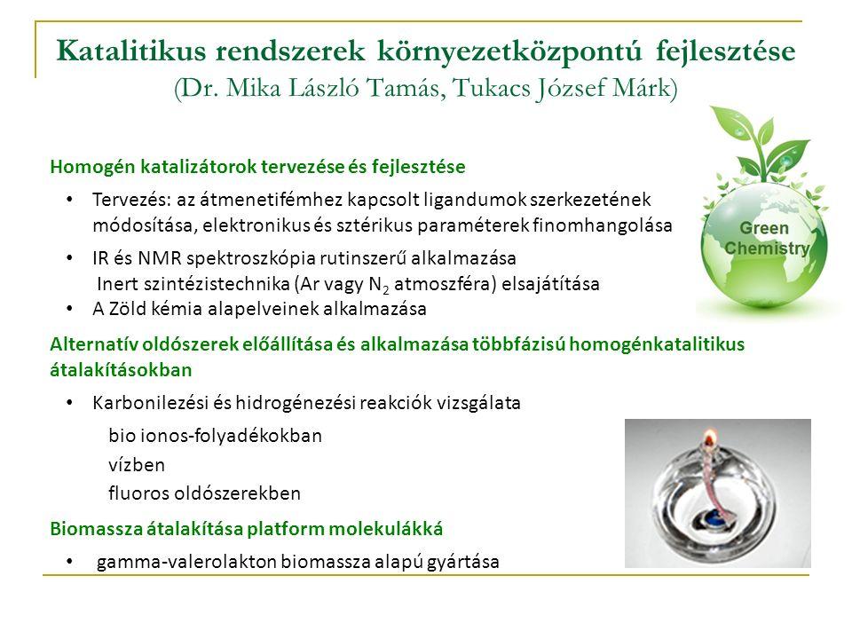 Katalitikus rendszerek környezetközpontú fejlesztése (Dr. Mika László Tamás, Tukacs József Márk) Homogén katalizátorok tervezése és fejlesztése Tervez