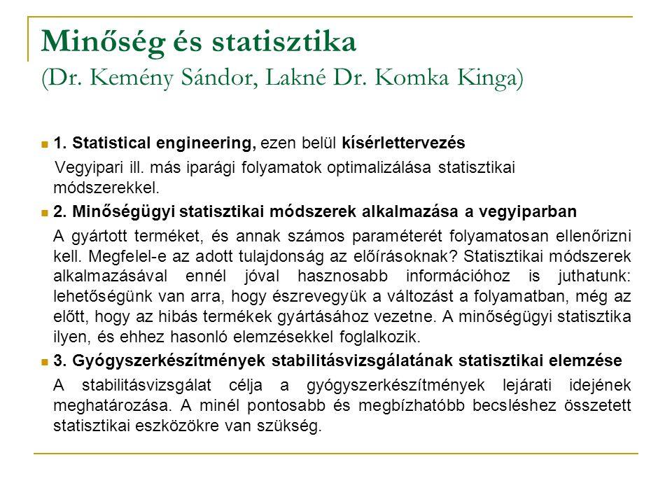 Minőség és statisztika (Dr. Kemény Sándor, Lakné Dr. Komka Kinga) 1. Statistical engineering, ezen belül kísérlettervezés Vegyipari ill. más iparági f