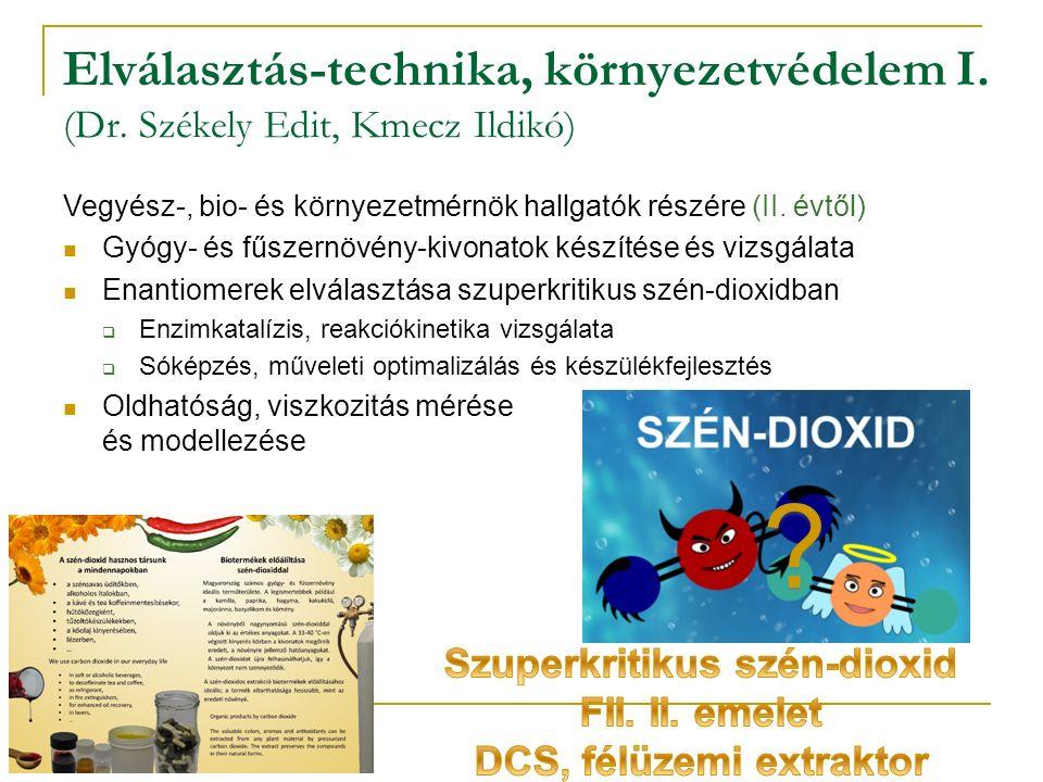 Elválasztás-technika, környezetvédelem I. (Dr. Székely Edit, Kmecz Ildikó) Vegyész-, bio- és környezetmérnök hallgatók részére (II. évtől) Gyógy- és f