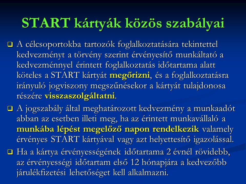 START kártyák közös szabályai  A célcsoportokba tartozók foglalkoztatására tekintettel kedvezményt a törvény szerint érvényesítő munkáltató a kedvezm