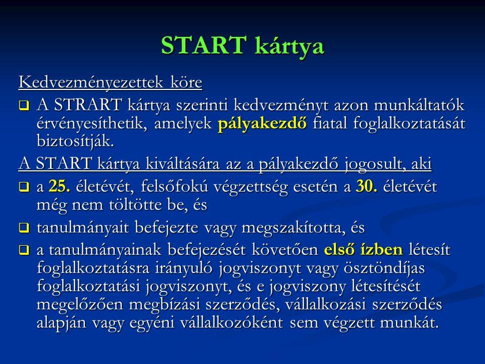 START kártya Kedvezményezettek köre  A STRART kártya szerinti kedvezményt azon munkáltatók érvényesíthetik, amelyek pályakezdő fiatal foglalkoztatását biztosítják.
