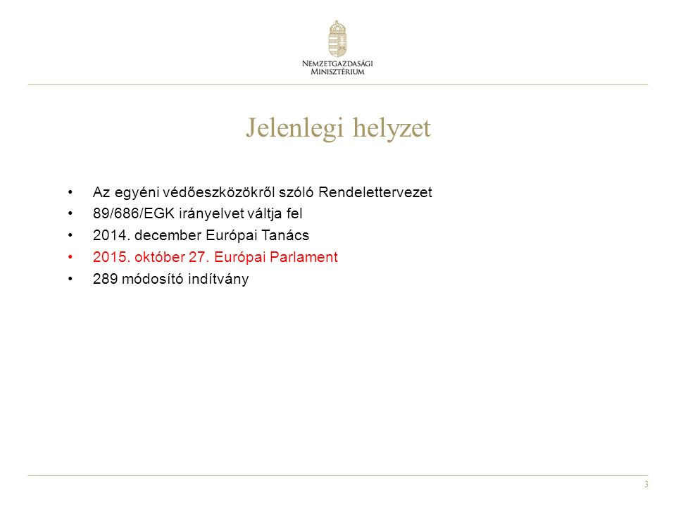3 Jelenlegi helyzet Az egyéni védőeszközökről szóló Rendelettervezet 89/686/EGK irányelvet váltja fel 2014.