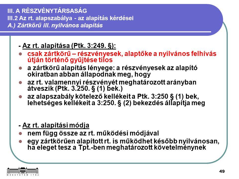 49 III. A RÉSZVÉNYTÁRSASÁG III.2 Az rt. alapszabálya - az alapítás kérdései A.) Zártkörű ill.