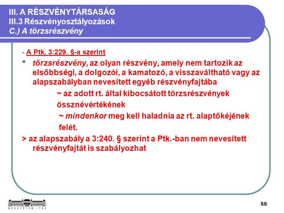 55 III. A RÉSZVÉNYTÁRSASÁG III.3 Részvényosztályozások C.) A törzsrészvény - A Ptk.
