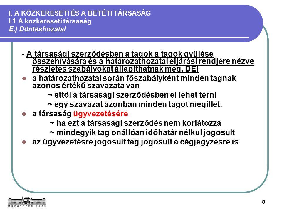 8 I. A KÖZKERESETI ÉS A BETÉTI TÁRSASÁG I.1 A közkereseti társaság E.) Döntéshozatal - A társasági szerződésben a tagok a tagok gyűlése összehívására