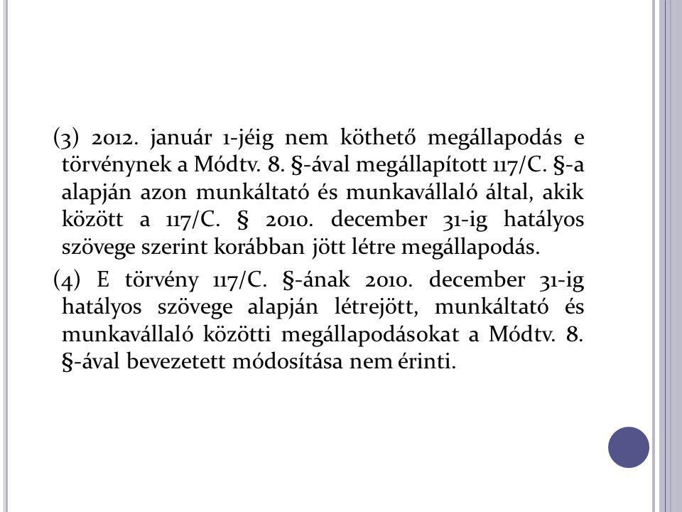 (3) 2012. január 1-jéig nem köthető megállapodás e törvénynek a Módtv. 8. §-ával megállapított 117/C. §-a alapján azon munkáltató és munkavállaló álta