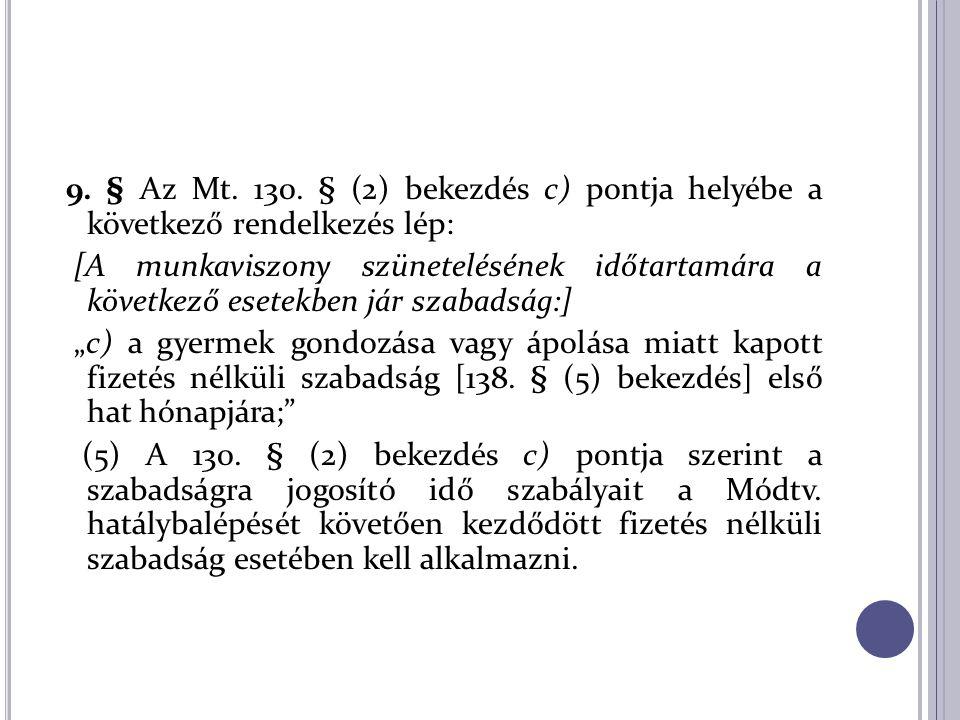 9. § Az Mt. 130. § (2) bekezdés c) pontja helyébe a következő rendelkezés lép: [A munkaviszony szünetelésének időtartamára a következő esetekben jár s