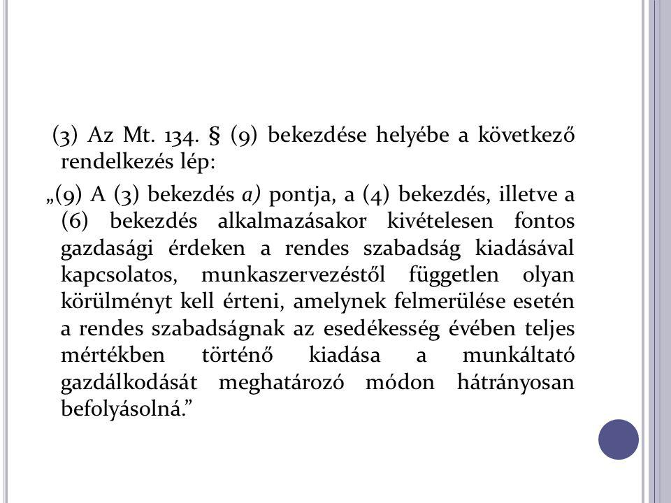 """(3) Az Mt. 134. § (9) bekezdése helyébe a következő rendelkezés lép: """"(9) A (3) bekezdés a) pontja, a (4) bekezdés, illetve a (6) bekezdés alkalmazása"""