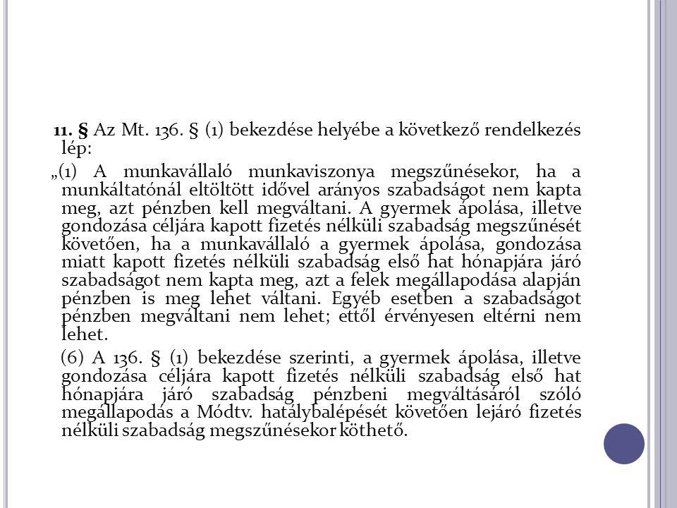 """11. § Az Mt. 136. § (1) bekezdése helyébe a következő rendelkezés lép: """"(1) A munkavállaló munkaviszonya megszűnésekor, ha a munkáltatónál eltöltött i"""