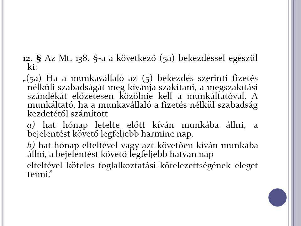 """12. § Az Mt. 138. §-a a következő (5a) bekezdéssel egészül ki: """"(5a) Ha a munkavállaló az (5) bekezdés szerinti fizetés nélküli szabadságát meg kívánj"""