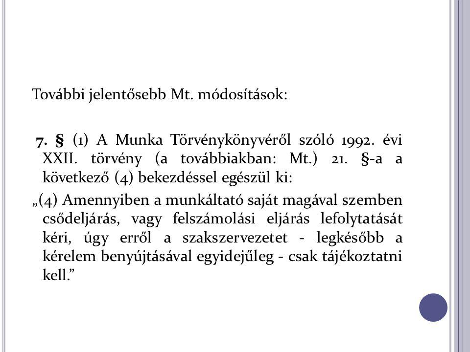További jelentősebb Mt. módosítások: 7. § (1) A Munka Törvénykönyvéről szóló 1992. évi XXII. törvény (a továbbiakban: Mt.) 21. §-a a következő (4) bek