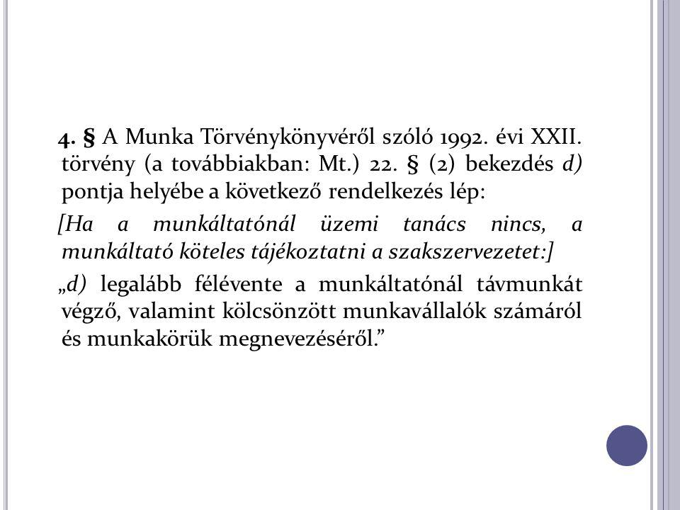 4. § A Munka Törvénykönyvéről szóló 1992. évi XXII. törvény (a továbbiakban: Mt.) 22. § (2) bekezdés d) pontja helyébe a következő rendelkezés lép: [H