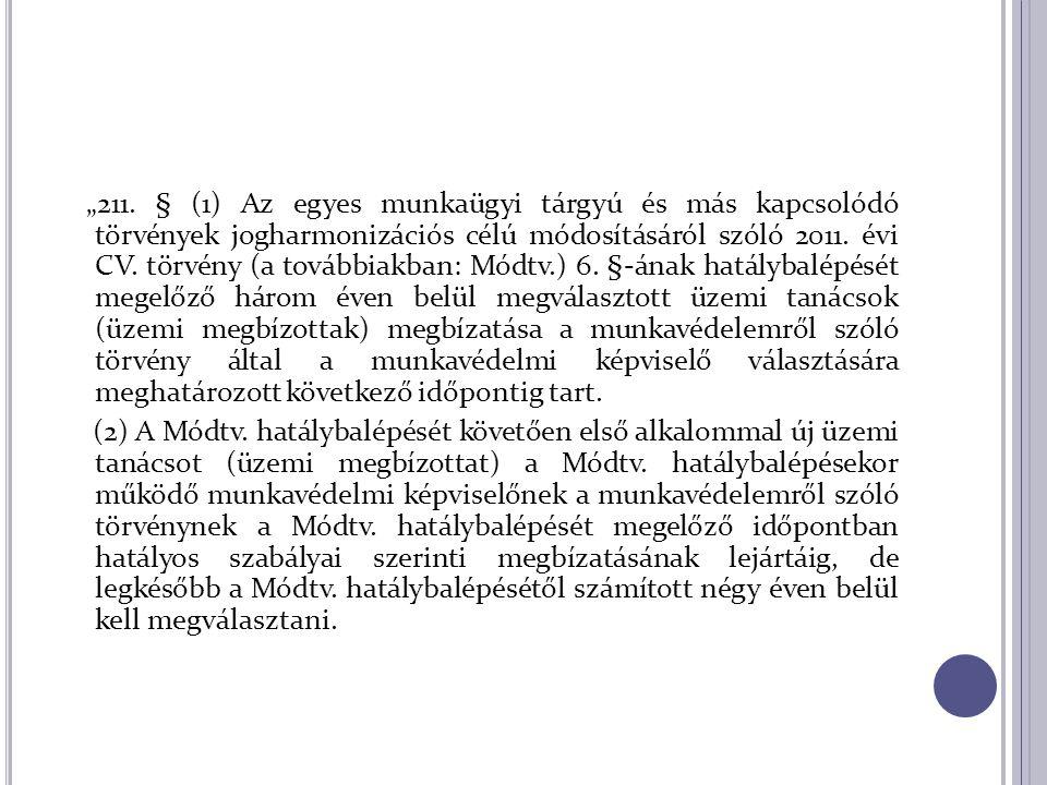 """""""211. § (1) Az egyes munkaügyi tárgyú és más kapcsolódó törvények jogharmonizációs célú módosításáról szóló 2011. évi CV. törvény (a továbbiakban: Mód"""