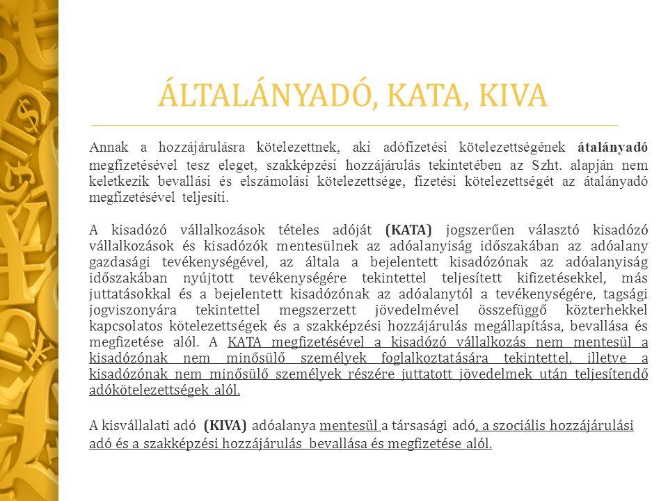 ÁLTALÁNYADÓ, KATA, KIVA Annak a hozzájárulásra kötelezettnek, aki adófizetési kötelezettségének átalányadó megfizetésével tesz eleget, szakképzési hozzájárulás tekintetében az Szht.