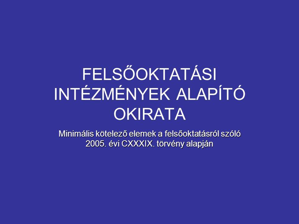 FELSŐOKTATÁSI INTÉZMÉNYEK ALAPÍTÓ OKIRATA Minimális kötelező elemek a felsőoktatásról szóló 2005.