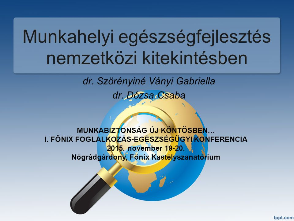 Munkahelyi egészségfejlesztés nemzetközi kitekintésben dr. Szörényiné Ványi Gabriella dr. Dózsa Csaba MUNKABIZTONSÁG ÚJ KÖNTÖSBEN… I. FŐNIX FOGLALKOZÁ