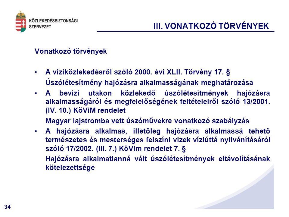 34 III.VONATKOZÓ TÖRVÉNYEK Vonatkozó törvények A víziközlekedésről szóló 2000.