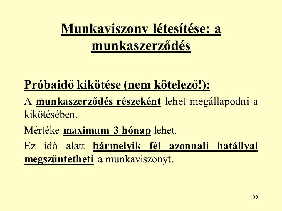 109 Munkaviszony létesítése: a munkaszerződés Próbaidő kikötése (nem kötelező!): A munkaszerződés részeként lehet megállapodni a kikötésében.