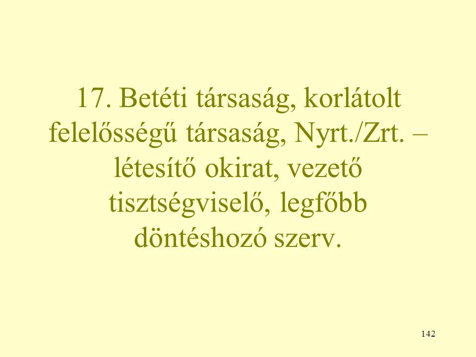 142 17. Betéti társaság, korlátolt felelősségű társaság, Nyrt./Zrt.