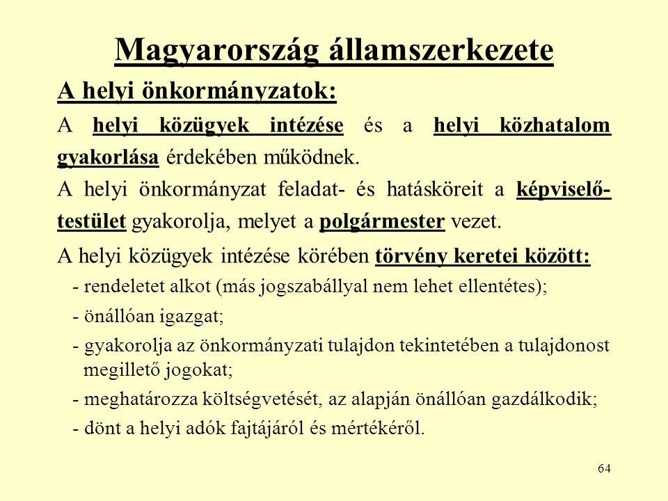 64 Magyarország államszerkezete A helyi önkormányzatok: A helyi közügyek intézése és a helyi közhatalom gyakorlása érdekében működnek.