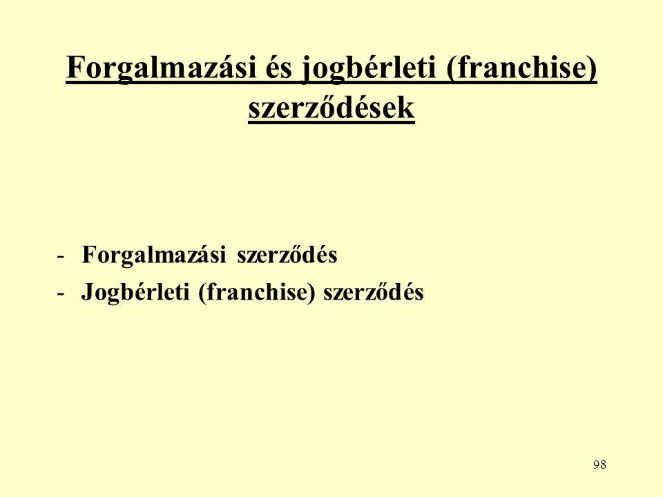 98 Forgalmazási és jogbérleti (franchise) szerződések -Forgalmazási szerződés -Jogbérleti (franchise) szerződés