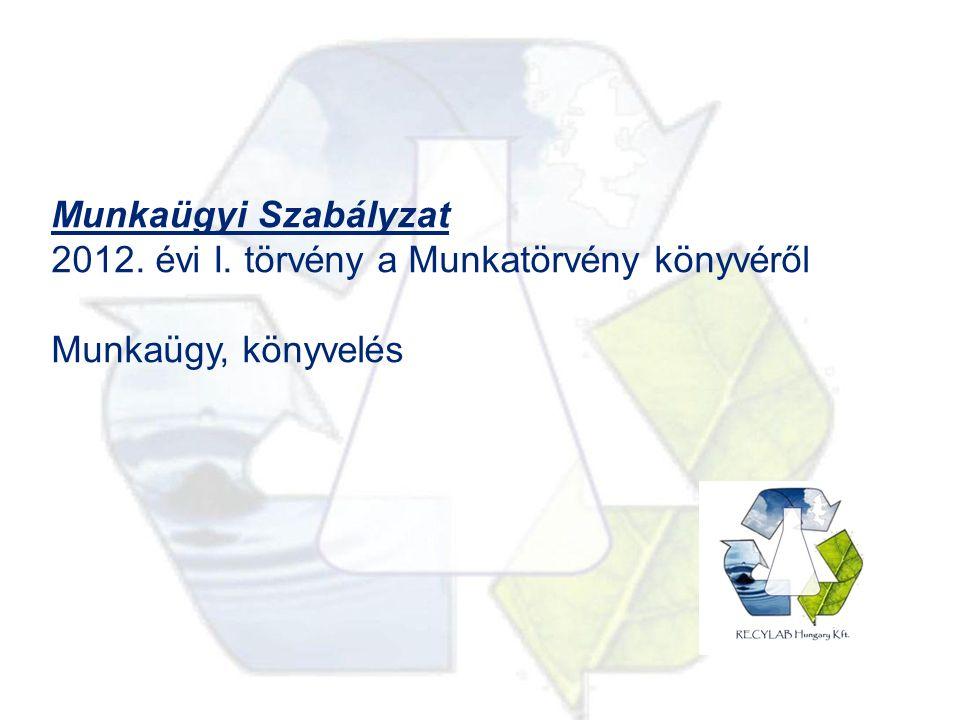 Munkaügyi Szabályzat 2012. évi I. törvény a Munkatörvény könyvéről Munkaügy, könyvelés