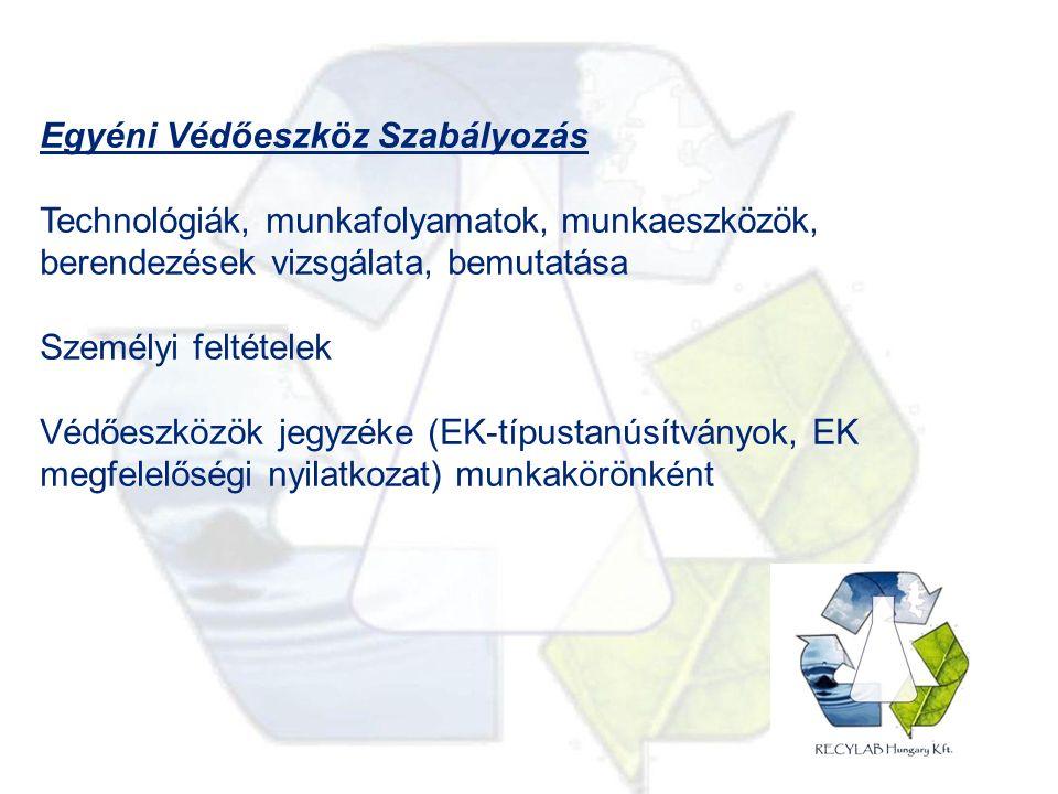 Egyéni Védőeszköz Szabályozás Technológiák, munkafolyamatok, munkaeszközök, berendezések vizsgálata, bemutatása Személyi feltételek Védőeszközök jegyzéke (EK-típustanúsítványok, EK megfelelőségi nyilatkozat) munkakörönként