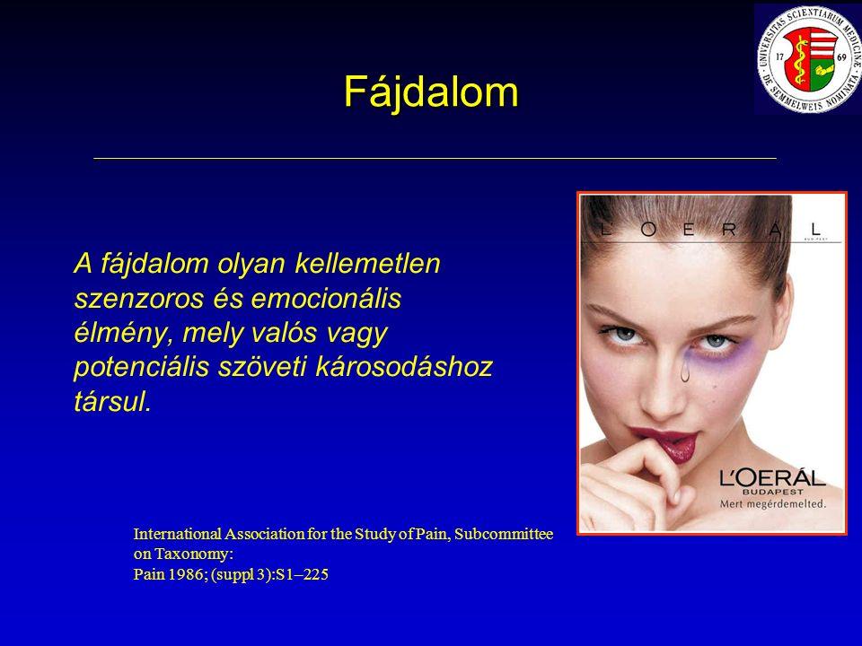 Fájdalom A fájdalom olyan kellemetlen szenzoros és emocionális élmény, mely valós vagy potenciális szöveti károsodáshoz társul.