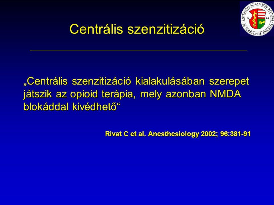 """Centrális szenzitizáció """"Centrális szenzitizáció kialakulásában szerepet játszik az opioid terápia, mely azonban NMDA blokáddal kivédhető Rivat C et al."""