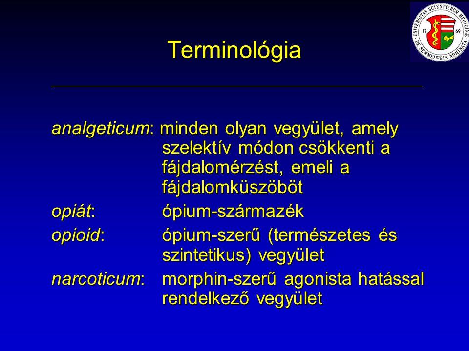 Terminológia analgeticum: minden olyan vegyület, amely szelektív módon csökkenti a fájdalomérzést, emeli a fájdalomküszöböt opiát:ópium-származék opioid:ópium-szerű (természetes és szintetikus) vegyület narcoticum:morphin-szerű agonista hatással rendelkező vegyület