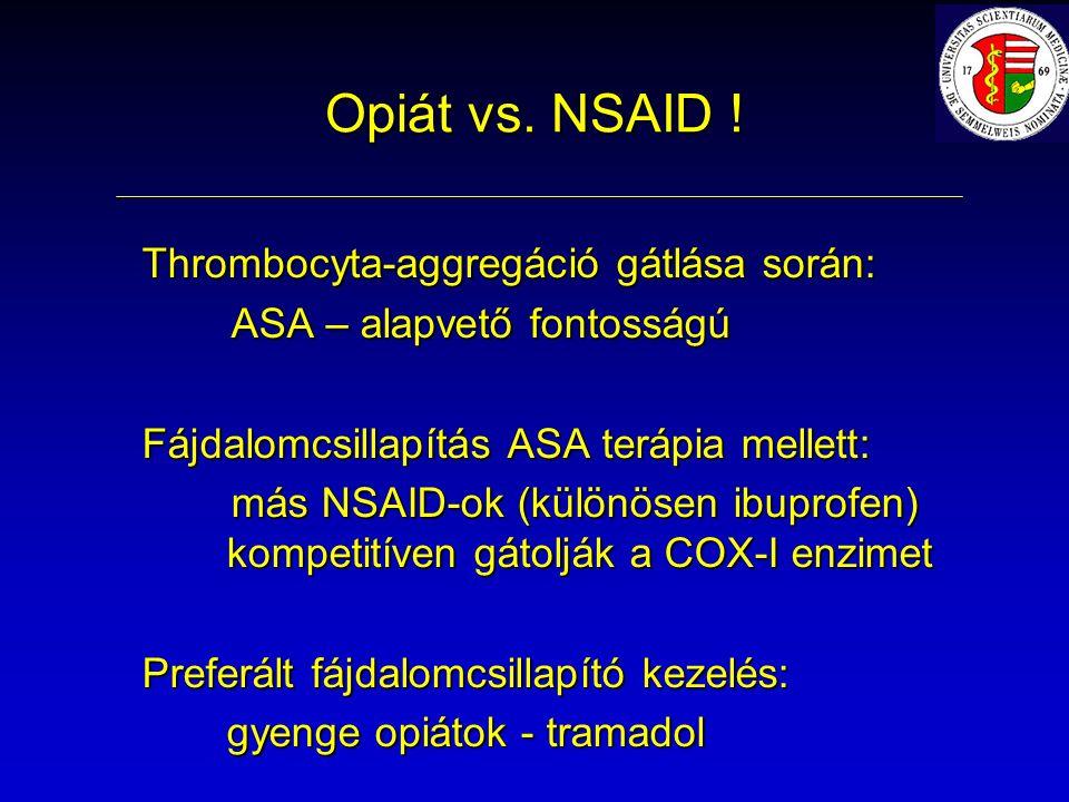 Opiát vs. NSAID ! Thrombocyta-aggregáció gátlása során: ASA – alapvető fontosságú Fájdalomcsillapítás ASA terápia mellett: más NSAID-ok (különösen ibu