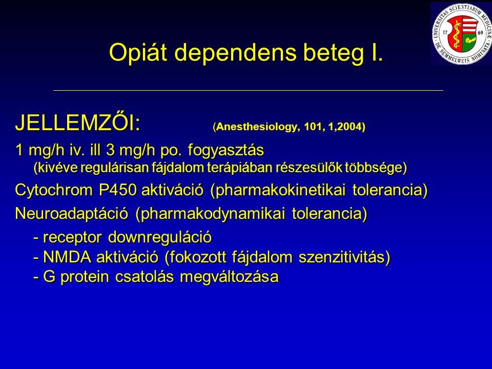 Opiát dependens beteg I. JELLEMZŐI: ( JELLEMZŐI: (Anesthesiology, 101, 1,2004) 1 mg/h iv.