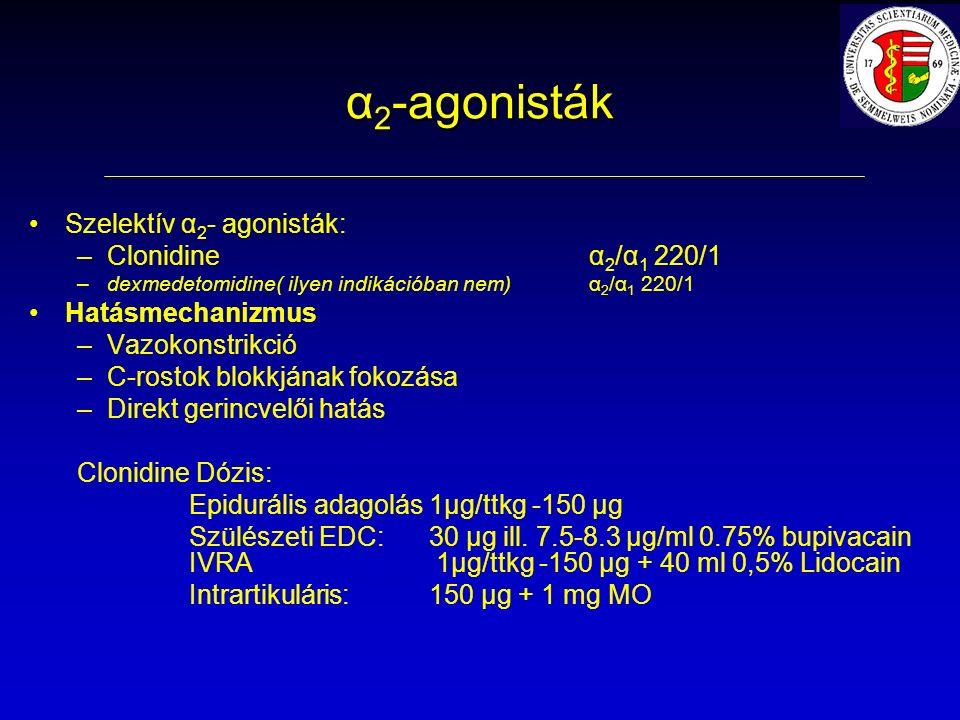 α 2 -agonisták Szelektív α 2 - agonisták: – –Clonidine α 2 /α 1 220/1 – –dexmedetomidine( ilyen indikációban nem) α 2 /α 1 220/1 Hatásmechanizmus – –Vazokonstrikció – –C-rostok blokkjának fokozása – –Direkt gerincvelői hatás Clonidine Dózis: Epidurális adagolás1μg/ttkg -150 μg Szülészeti EDC:30 μg ill.