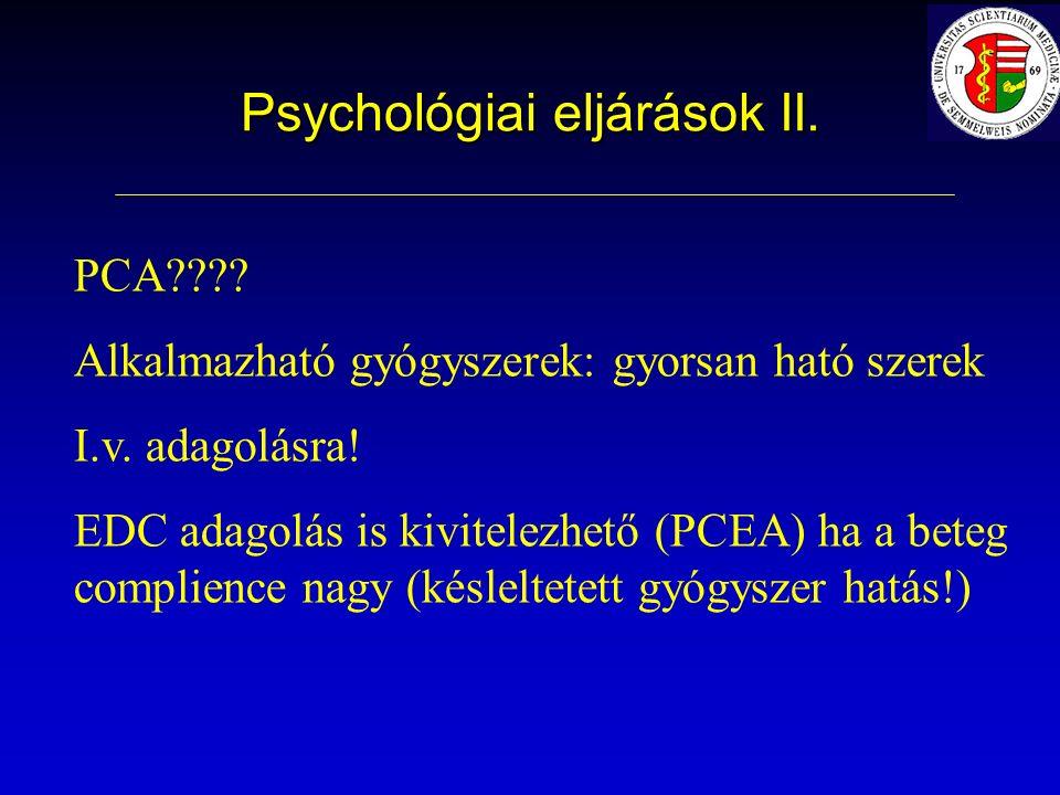 Psychológiai eljárások II. PCA . Alkalmazható gyógyszerek: gyorsan ható szerek I.v.