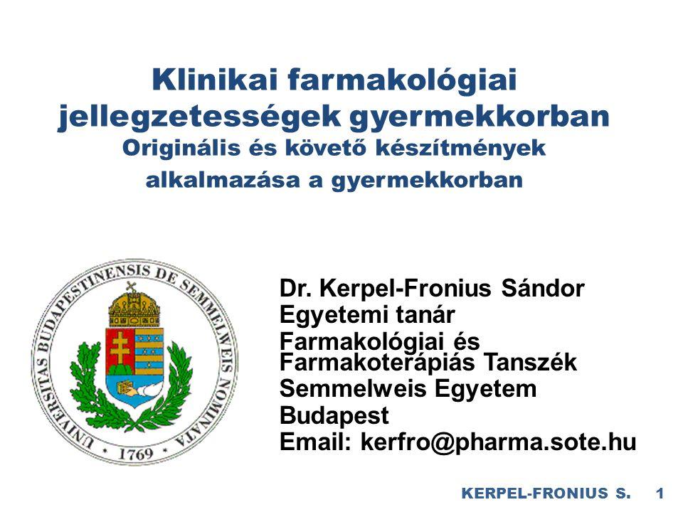 Klinikai farmakológiai jellegzetességek gyermekkorban Originális és követő készítmények alkalmazása a gyermekkorban 1 KERPEL-FRONIUS S.