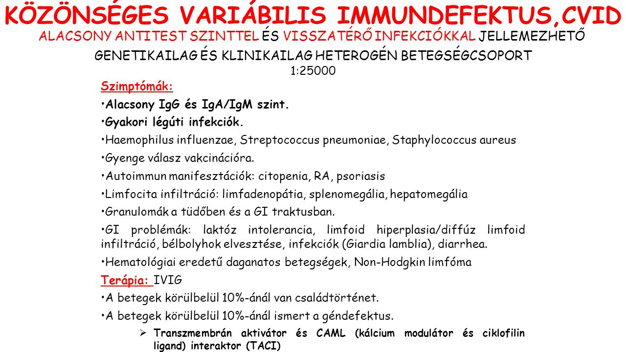 KÖZÖNSÉGES VARIÁBILIS IMMUNDEFEKTUS,CVID Szimptómák: Alacsony IgG és IgA/IgM szint.