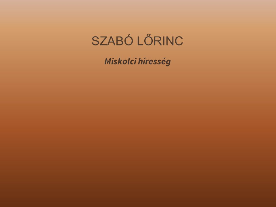 SZABÓ LŐRINC Miskolci híresség